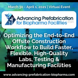 Advancing Prefabrication for Biopharma Facilities 2021 | March 30 - April 1, 2021 | Virtual Event