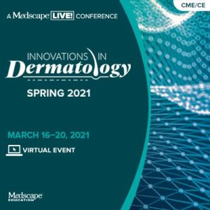 Innovations in Dermatology: Virtual Spring Conference 2021