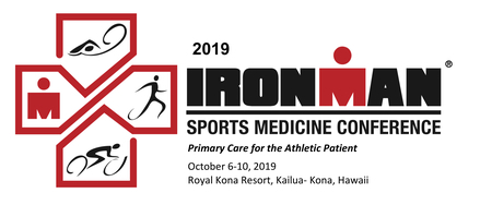 2019 Ironman Sports Medicine Conference October 6-12, 2019  Kailua-Kona, HI