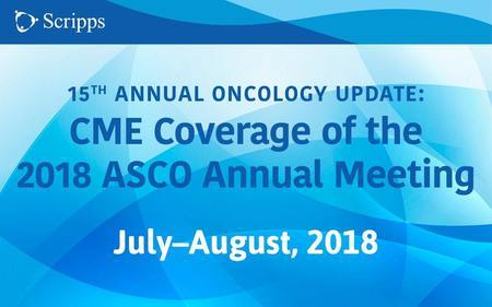 15th Annual Oncology Update CME Coverage of the 2018 ASCO Annual Meeting San Diego, California